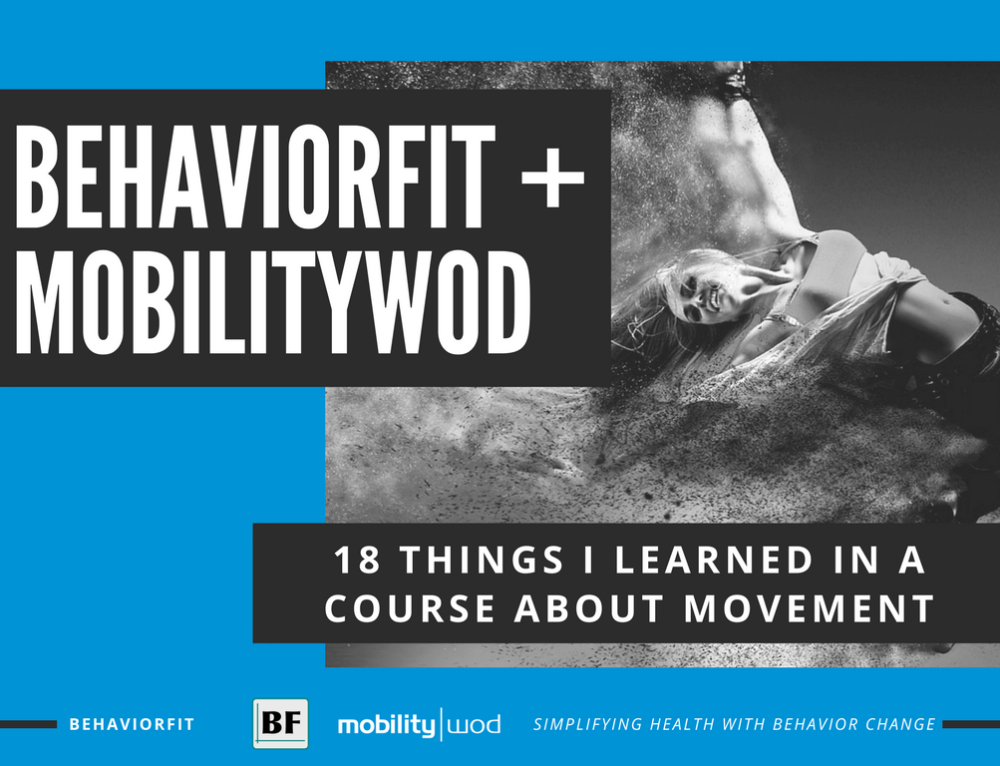 BehaviorFit + MobilityWOD: 18 Things I Learned In A Course About Movement