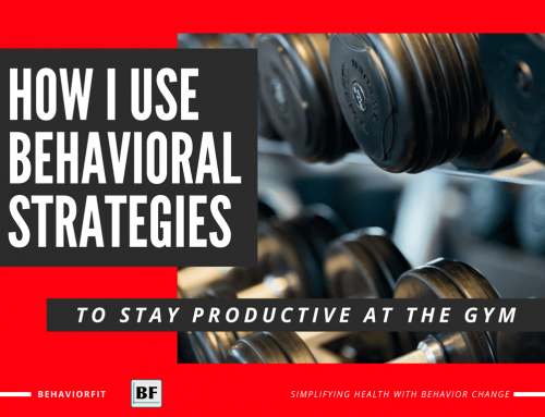 How I Use Behavioral Strategies To Stay Productive At The Gym